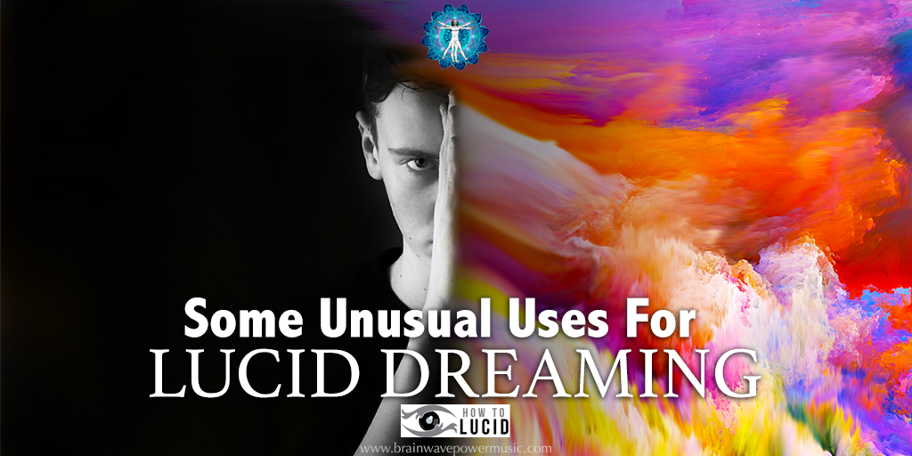 Some Unusual Uses For Lucid Dreaming
