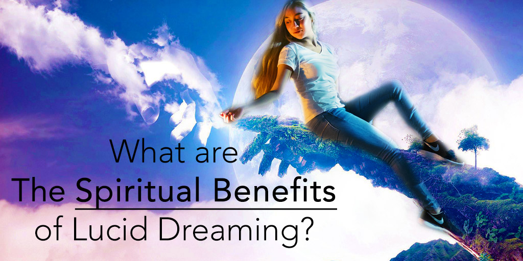 What Are The Spiritual Benefits of Lucid Dreaming?