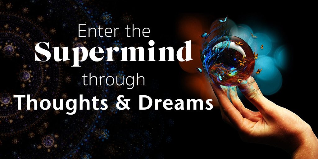 Entering The Supermind Through Thoughts and Dreams