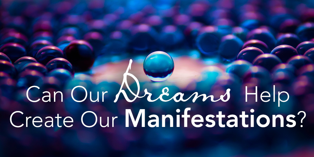 Can Our Dreams Help Create Our Manifestations?