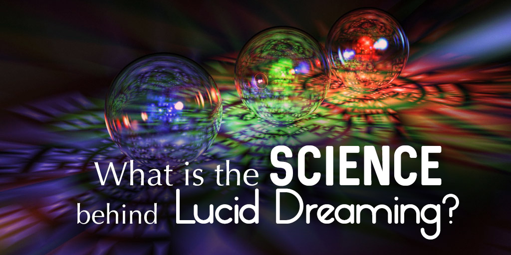 What Is the science behind Lucid Dreaming?
