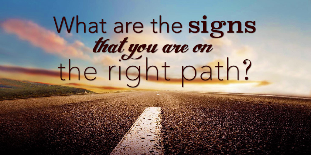What Are The Signs That You Are On The Right Path?