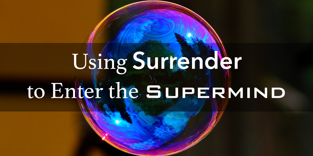 Using 'Surrender' to Enter the Supermind