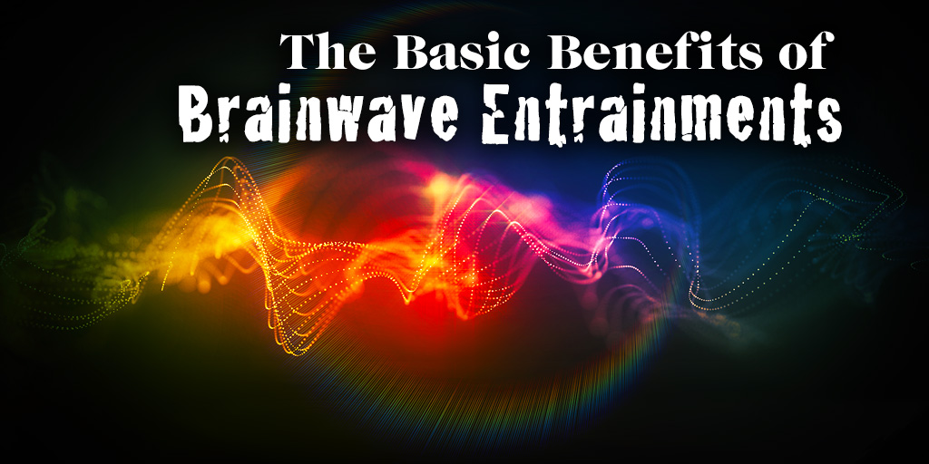 The Basic Benefits of Brainwave Entrainments