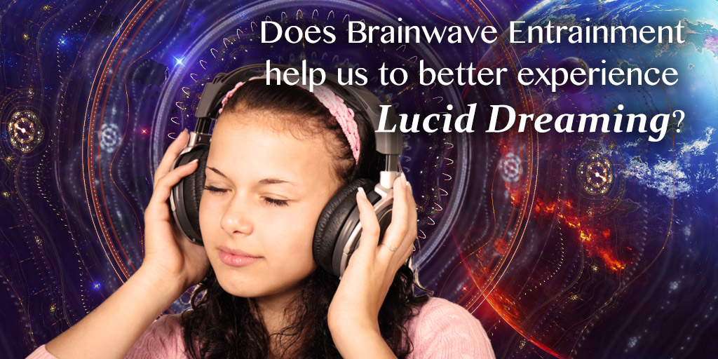 Does Brainwave Entertainment Help Us To Better Experience Lucid Dreaming?