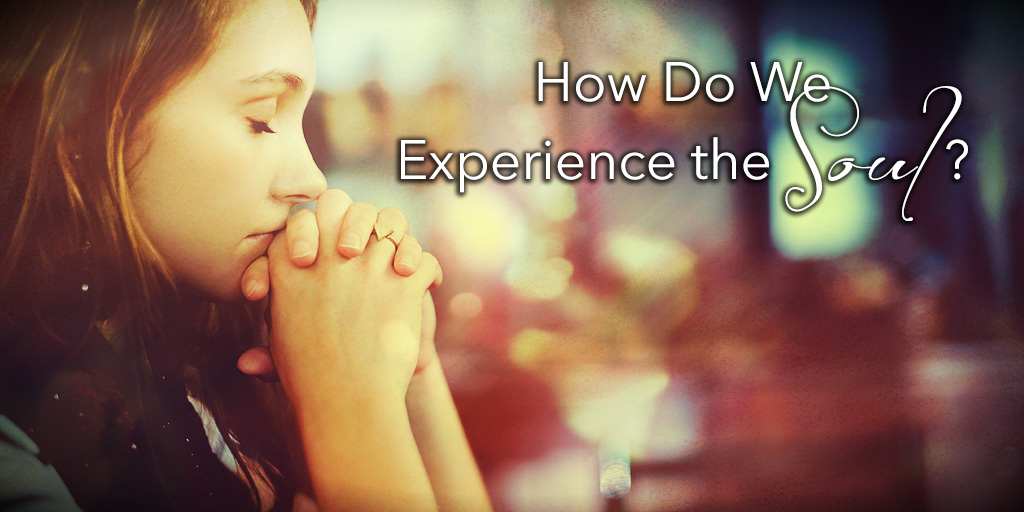 How Do We Experience the Soul?