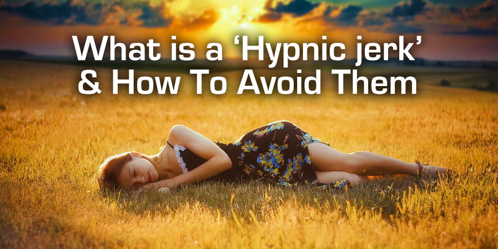 What Is a 'Hypnic jerk' and How To Avoid Them?