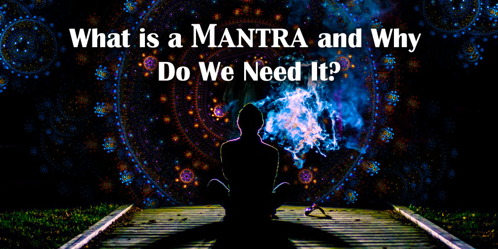 What Is a Mantra and Why Do We Need It?