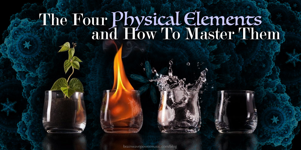 The Four Physical Elements and How To Master Them