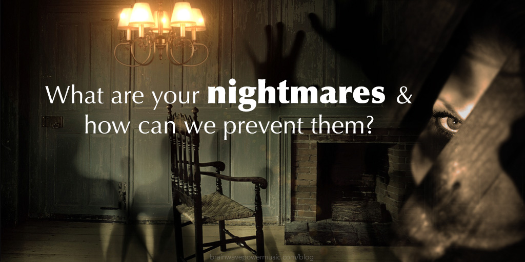 What Are Your Nightmares and How Can We Prevent Them?