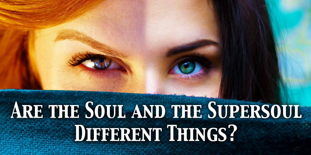 Are the Soul and the Supersoul Different Things?