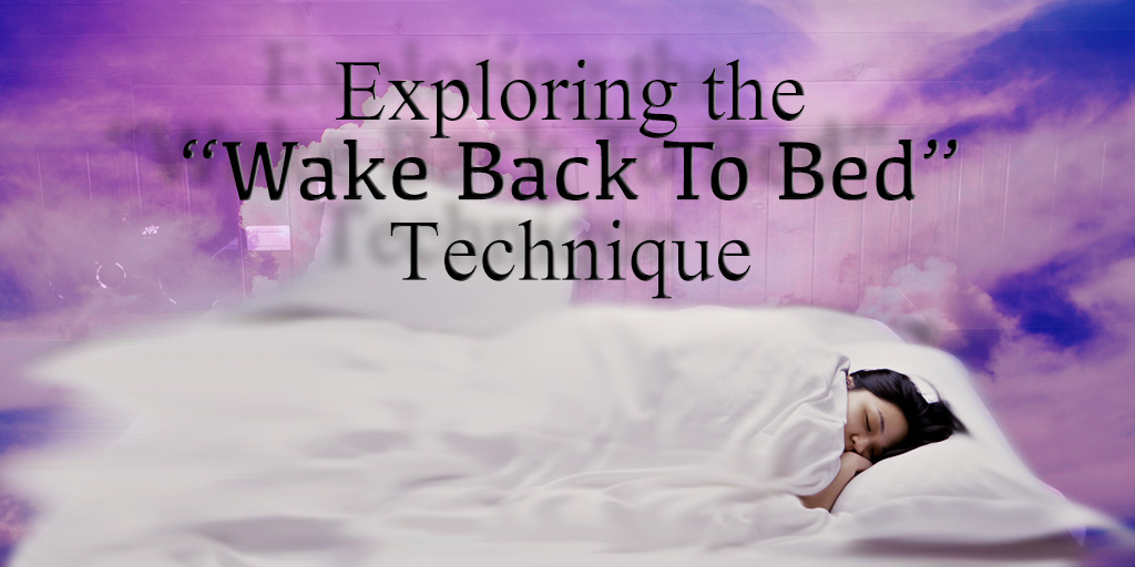 """Exploring The """"Wake Back To Bed'Technique"""