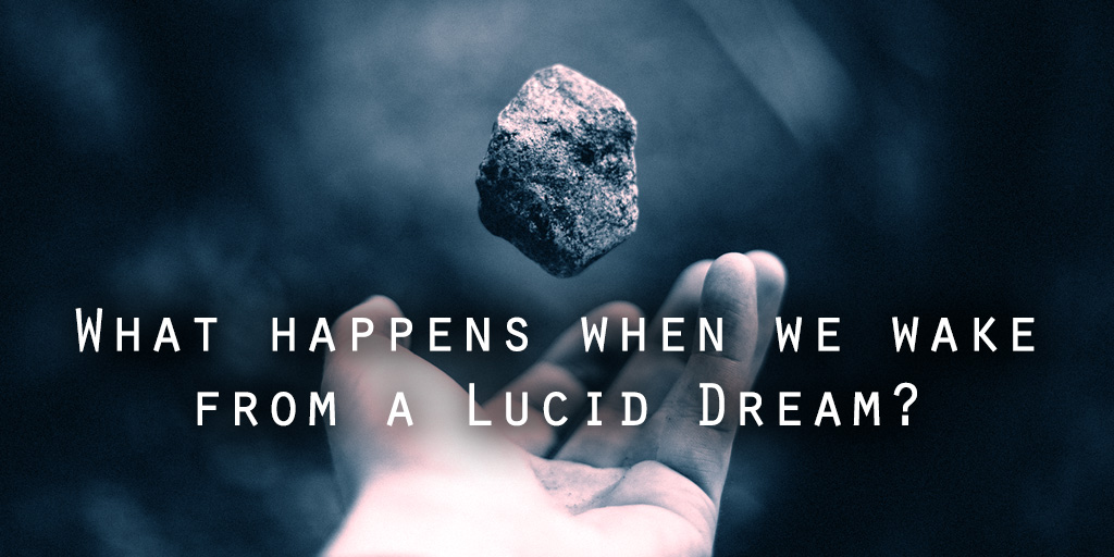 What Happens When We Wake Up From A Lucid Dream?