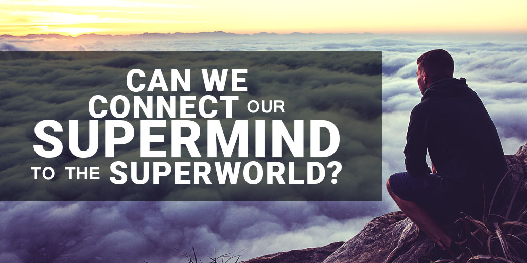 Can We Connect Our Supermind to the Superworld?