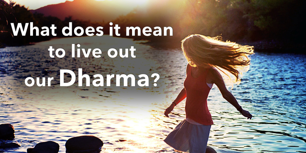 What Does It Mean to Live Out Our Dharma?
