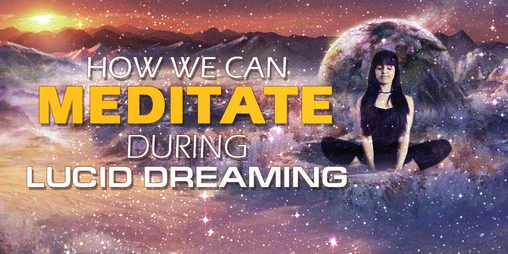 How Can We Meditate Whilst in a Lucid Dream?