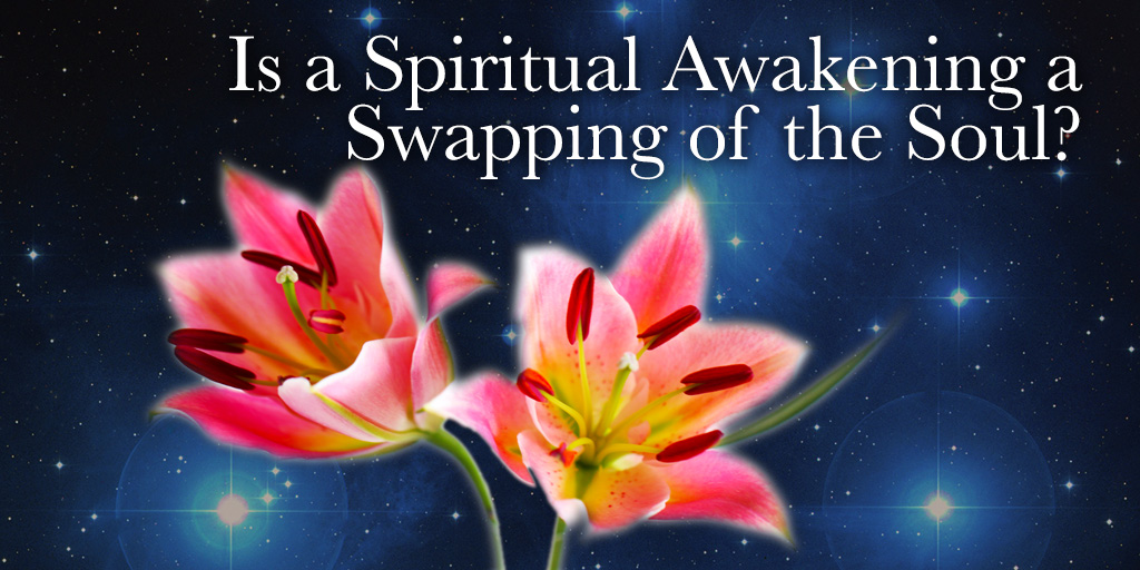 Is A Spiritual Awakening Actually A Swapping Of The Soul?