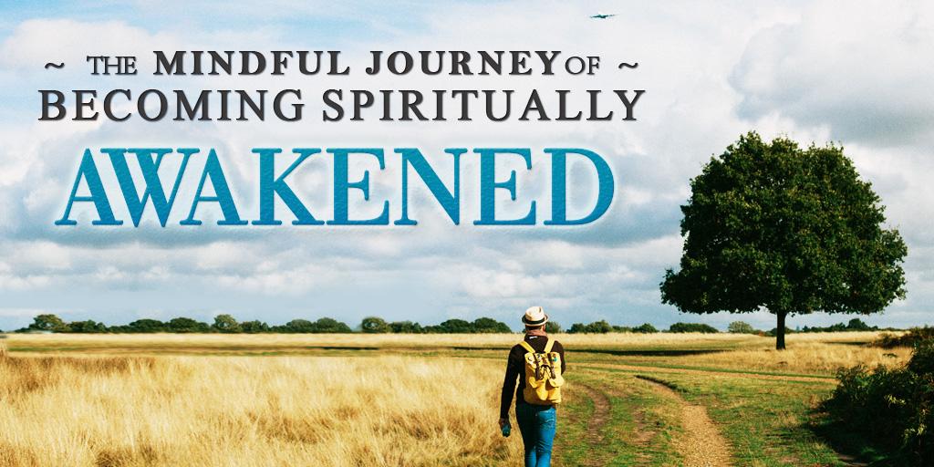 The Mindful Journey of Becoming Spiritually Awakened