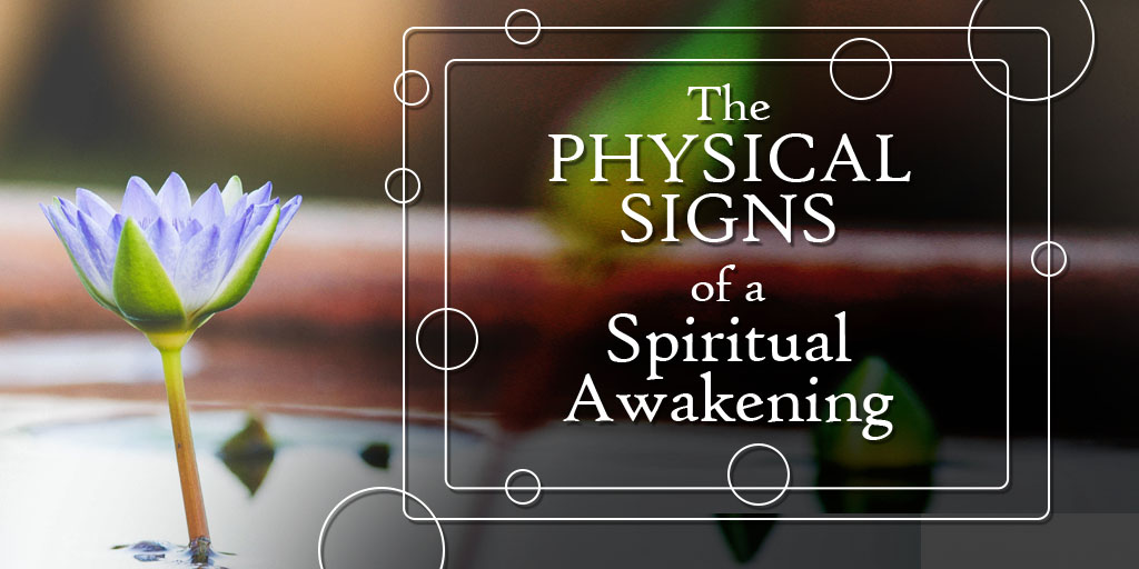 What Are The Physical Signs of a Spiritual Awakening?
