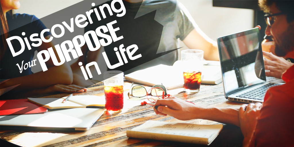 Discovering Your Purpose In Life