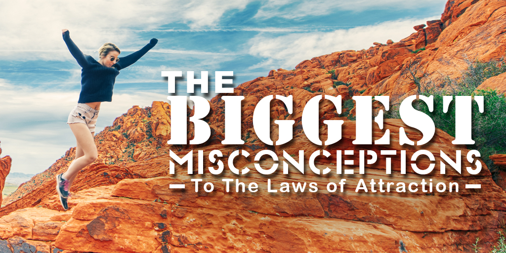 The Biggest Misconception To The Laws Of Attraction