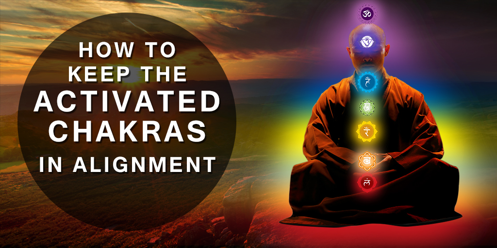 How To Keep The Activated Chakras In Alignment