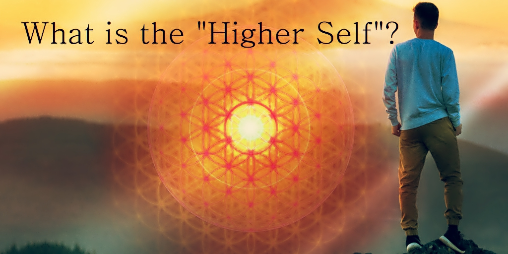 """What Is The """"Higher Self""""?"""