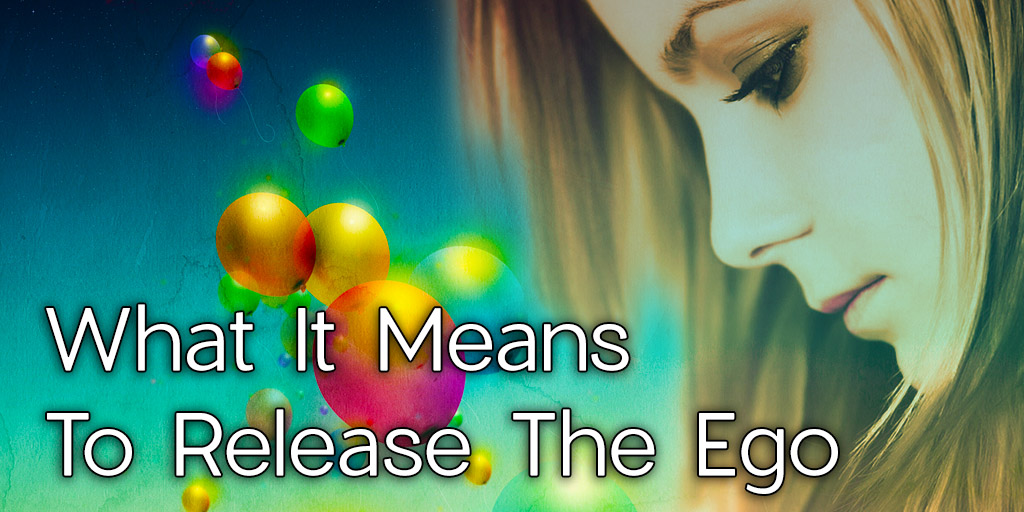 What It Means To Release The Ego