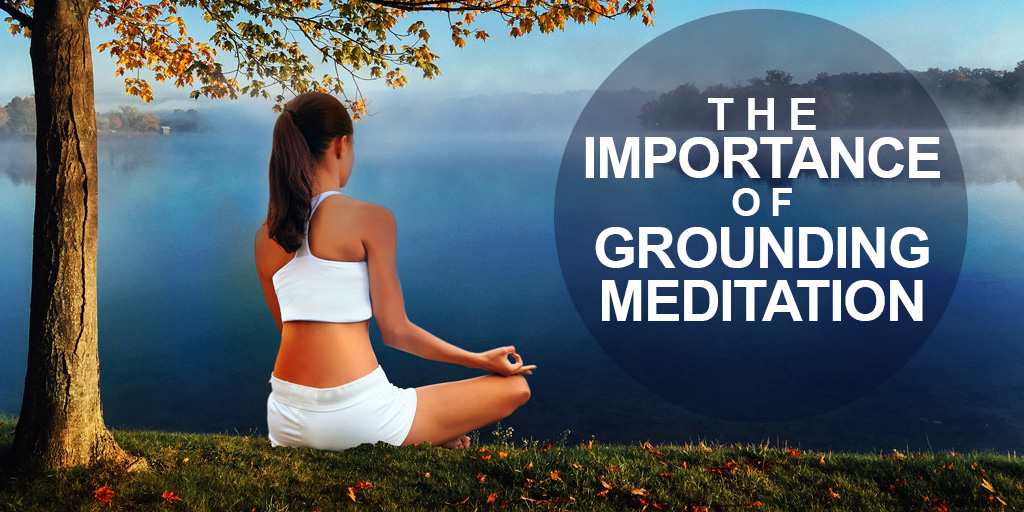 The Importance of Grounding Meditation