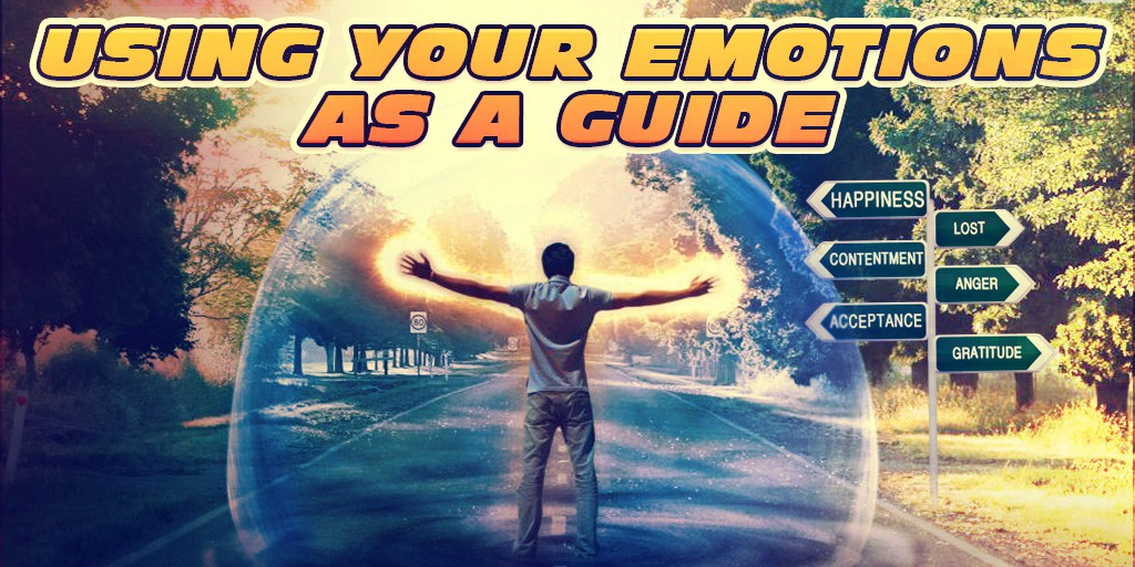 Using Your Emotions As A Guide